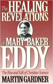 The Healing Revelations of Mary Baker Eddy: The Rise and Fall of Christian Science, by Martin Gardner.